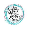 Destroy what destroys you. Vector hand lettering. Modern hand lettered quote. Printable calligraphy phrase. Royalty Free Stock Photo
