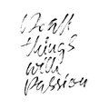 Do all things with passion. Calligraphy quote print. Vector illustration. Lettering motivation phrase. Do all with passion.