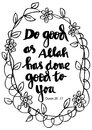Do good as Allah has done good to you.