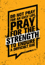 Do Not Pray For An Easy Life, Pray For The Strength To Endure A Difficult One. Inspiring Creative Motivation Quote. Royalty Free Stock Photo