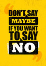 Do not Say Maybe If You Want To Say No. Inspiring Creative Motivation Quote Poster Template. Vector Typography