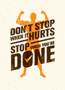 Do Not Stop When It Hurts, Stop When You Are Done. Workout and Fitness Motivation Quote. Creative Vector Poster