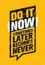 Do It Now. Sometimes Later Becomes Never. Sport And Fitness Creative Motivation Quote. Typography On Grunge Background