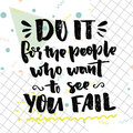 Do it for the people who want to see you fail. Motivational quote about self improvement. Gym poster, fitness motivate