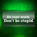 Do your work don t be stupid futuristic motivational background Stock Images