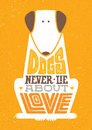 Dogs Never Lie About Love. Cute Motivation Animal Quote. Vector Outstanding Typography Print Concept