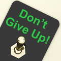 Don give up switch shows determination persist showing and persevere Royalty Free Stock Photos