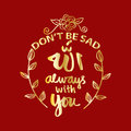Don`t be sad allah always with you.