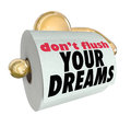 Don t flush your dreams toilet paper roll words on to illustrate the importance of following hopes and not dashing plans Royalty Free Stock Images