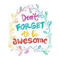 Don`t Forget to be Awesome.
