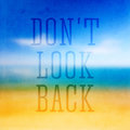 Don't look back,Typographical Poster. Royalty Free Stock Photo
