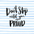 Don`t stop until you are proud. Motivationalal quote handwritten at blue stripes watercolor background