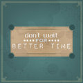 Don't wait for better time Royalty Free Stock Photo