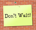 Don't Wait Indicates At This Time And Critical Royalty Free Stock Photo