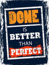 Done is better than perfect advice poster for your life think about the plans in your mind you can finish them Royalty Free Stock Photo