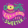 Donuts make life a little bit sweeter. Hand Lettered Phrase on lilac background