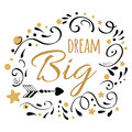 Dream Big inspiration quote. Vector typography print with golden and black ornament