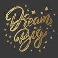 Dream big. Lettering phrase isolated on dark background. Design element for poster, card, banner