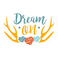 Dream On Slogan Ethnic Boho Style Element, Hipster Fashion Design Template In Blue, Yellow And Red Color With Roses And