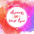 Dreams do come true. Motivational quote, hand lettering quote on pink and purple watercolor background