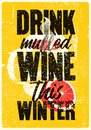 Drink mulled wine this winter. Mulled Wine typographical vintage grunge style poster with mug and citrus. Retro vector illustratio