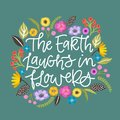 The Earth laughs in flowers quote. Handdrawn illustration. Positive quote made in vector.Motivational slogan