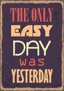 The Only Easy Day Was Yesterday. Motivational Quote. Vector Typography Poster