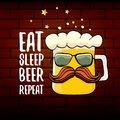 Eat sleep beer repeat vector concept illustration or summer poster. vector funky beer character with funny slogan for Royalty Free Stock Photo