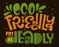 Eco Friendly not as Deadly text slogan. Colorful green and orange eco friendly hand draw lettering phrase with leafs decor Royalty Free Stock Photo