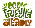 Eco Friendly not as Deadly text slogan. Colorful green and orange isolated eco friendly hand draw lettering phrase with leafs Royalty Free Stock Photo