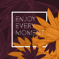 Enjoy every moment quote, floral background