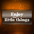 Enjoy the little things futuristic motivational background chalk text written on a piece of glass Stock Photography