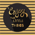 Enjoy the little things hand written lettering and text. Vector design element calligraphy. Motivational inspirational Quote
