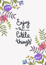 Enjoy the little things lettering. Floral background with beauti
