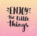 Enjoy the little things. Modern vector calligraphy. Handwritten ink lettering. Royalty Free Stock Photo