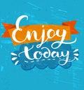 Enjoy today - positive quote, handwritten