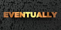 Eventually - Gold text on black background - 3D rendered royalty free stock picture Royalty Free Stock Photo