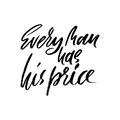 Every man has his price. Hand drawn lettering proverb. Vector typography design. Handwritten inscription.