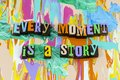 Every moment your story storytelling life history day Royalty Free Stock Photo