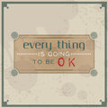 Every thing is going to be ok vintage typographic background motivational quote retro label with calligraphic elements Stock Image