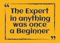 The Expert In Anything Was Once A Beginner Inspirational Motivational Quote