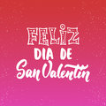 Feliz Dia De San Valentin, What Means Happy Valentines Day -Spanish Love Lettering Calligraphy Phrase Isolated On The Background.