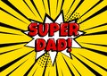 Festive card for Father`s Day. White comic bubble with SUPER DAD on yellow background in pop art style. Vector illustration