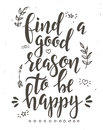 Find a good reason to be happy. Inspirational vector Hand drawn typography poster.