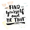 Find yourself and be that. Inspirational quote about self finding. Psychological saying. Vector black handwriting on