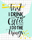 First I drink the coffee, then I do the things. Coffee quote print, cafe poster, kitchen wall art decoration. Vector Royalty Free Stock Photo