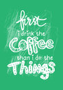 First i drink coffee then i do the things.