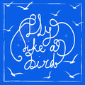 Fly like a bird hand drawn lettering quote on the blue background white birds silhouettes in sky vintage card with motivation Royalty Free Stock Images