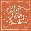 Fly like a bird hand drawn lettering quote on the bright orange background white birds silhouettes vintage card with motivation Royalty Free Stock Photography