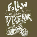 Follow your dream. Hand drawn lettering. Vector typography design. Handwritten inscription. Motorbike print.